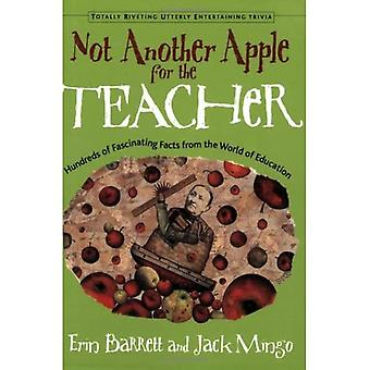 Not Another Apple for the Teacher!: Hundreds of Fascinating Facts from the World of Education (Totally Riveting Utterly Entertaining Trivia)