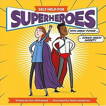 Self Help for Superheroes  With Great Power Comes Great Anxiety by Dan Whitehead & Illustrated by Pedro Demetriou
