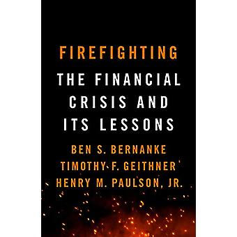 Firefighting - The Financial Crisis and its Lessons by Ben S. Bernanke