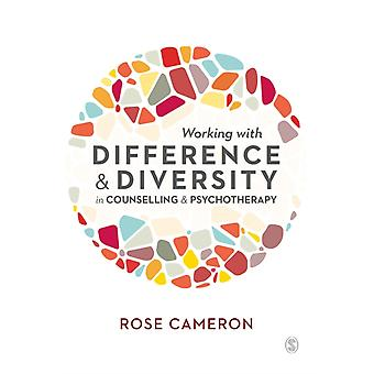 Working with Difference and Diversity in Counselling and Psychotherapy by Cameron & Rose