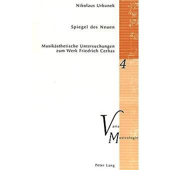 Spiegel Des Neuen - Musikaesthetische Untersuchungen Zum Werk Friedric