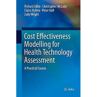 Cost Effectiveness Modelling for Health Technology Assessment - A Prac