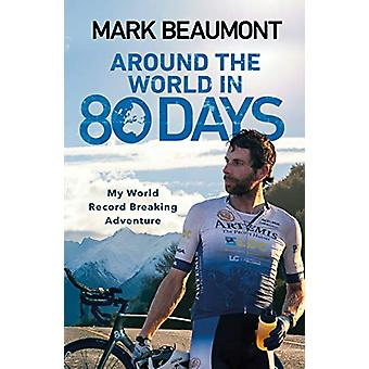 Around the World in 80 Days - My World Record Breaking Adventure by Ma