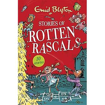 Stories of Rotten Rascals - Contains 30 classic tales by Enid Blyton -