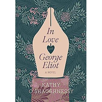 In Love with George Eliot by Kathy O'Shaughnessy - 9781912854042 Book