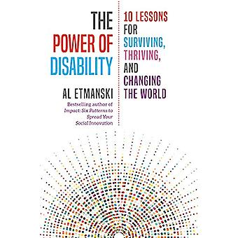 The Power of Disability - Ten Lessons for Surviving - Thriving - and C