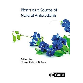 Plants as a Source of Natural Antioxidants by Edited by Nawal Kishore Dubey