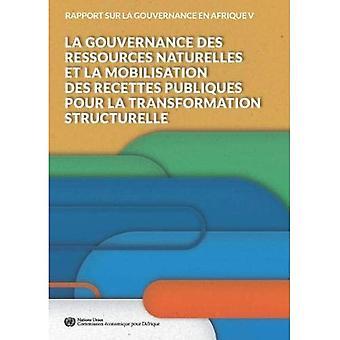 Rapport sur la Gouvernance en Afrique V 2018: La gouvernance des ressources naturelles et la mobilisation des recettes publiques pour la transformation structurelle (Rapport sur la gouvernance en Afrique)