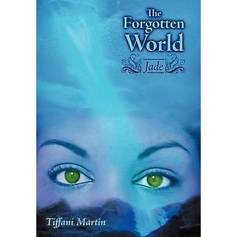 The Forgotten World - Jade by Tiffani Martin - 9781458202635 Book