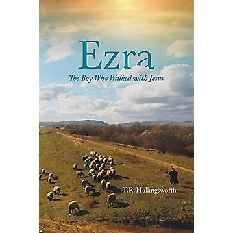 Ezra - The Boy Who Walked with Jesus by T R Hollingsworth - 9781489701