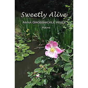 Sweetly Alive - Poems by Anna Grossnickle Hines - 9781938771019 Book
