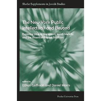 New York Public Intellectuals and Beyond by Edited by Ethan Goffman & Edited by Daniel Morris