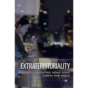 Extraterritoriality Locating Hong Kong Cinema and Media