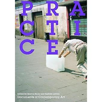 Practice by Edited by Marcus Boon & Edited by Gabriel Levine