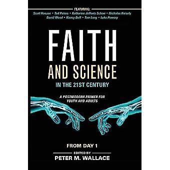 Foi et science au 21e siècle Une introduction postmoderne pour les jeunes et les adultes