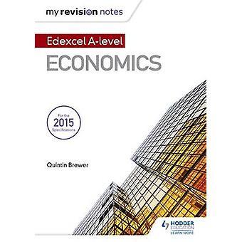 My Revision Notes - Edexcel A Level Economics by Rachel Cole - Quintin