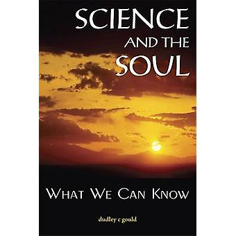 Science and the Soul - What We Can Know by Dudley Gould - 978155778859
