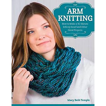 Arm Knitting - How to Make a 30-Minute Infinity Scarf and Other Great