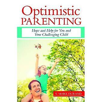 Optimistisch ouderschap - hoop en hulp voor u en uw uitdagende Chil