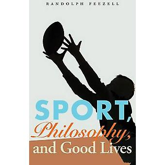 Sport - Philosophy - and Good Lives by Randolph M. Feezell - 97808032