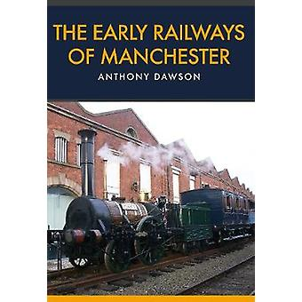 The Early Railways of Manchester by Anthony Dawson - 9781445665184 Bo
