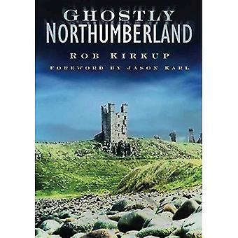 Ghostly Northumberland [Illustrated]