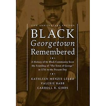 Black Georgetown Remembered: A History of its Black Community from the Founding of 'the Town of George' in 1751...