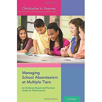 Managing School Absenteeism at Multiple Tiers: An Evidence-Based and Practical� Guide for Professionals