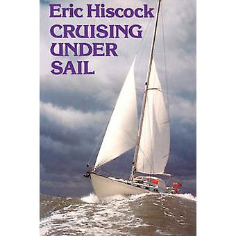 Cruising Under Sail by Hiscock & Eric