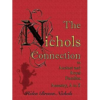 The Nichols Connection to Ancient and Royal Families Ancestry A to Z by Nichols & Helen B.