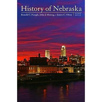 History of Nebraska Fourth Edition by Naugle & Ronald C.