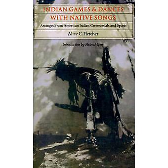 Indian Games and Dances with Native Songs Arranged from American Indian Ceremonials and Sports by Fletcher & Alice C.