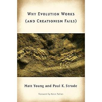 Why Evolution Works and Creationism Fails by Matt Young & Paul K Strode & Foreword by Kevin Padian