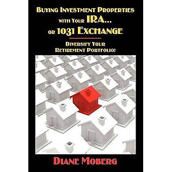 Kjøpe investeringer egenskaper med IRA... eller 1031 Exchange spre porteføljen din pensjon av Moberg & Diane