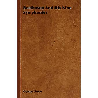 Beethoven And His Nine Symphonies by Grove & George