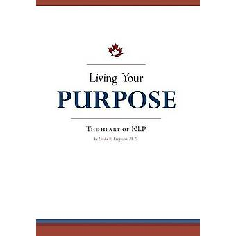Living Your Purpose The Heart of NLP by Ferguson & Linda R.