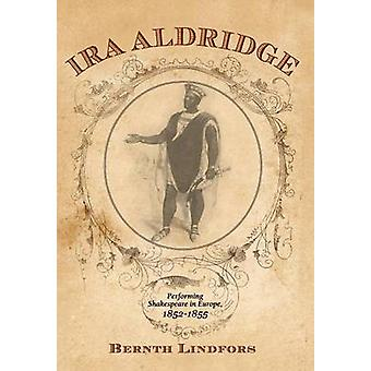Ira Aldridge Performing Shakespeare in Europe 18521855 by Lindfors & Bernth