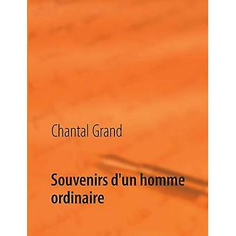 Souvenirs dun homme ordinaire by Grand & Chantal