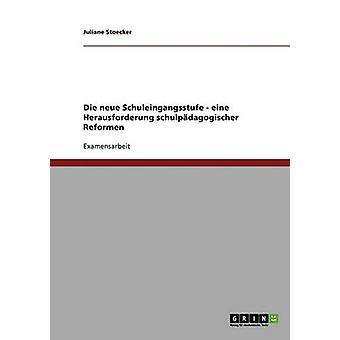Die neue Schuleingangsstufe. Schulpdagogischer Eine Herausforderung Reformen par Stoecker & Juliane