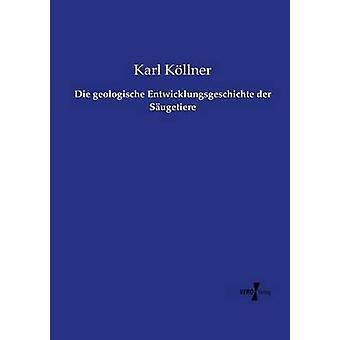 Mueren geologische Entwicklungsgeschichte der Sugetiere por Kllner y Karl