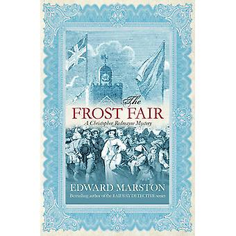 The Frost Fair - The thrilling historical whodunnit by Edward Marston