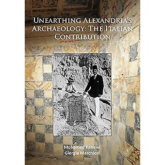 Unearthing Alexandria's Archaeology - The Italian Contribution by Moha