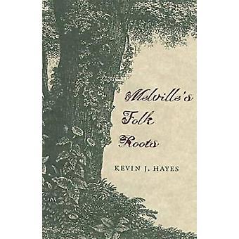 De volks wortels van Melville door Kevin J. Hayes-9780873386258 boek