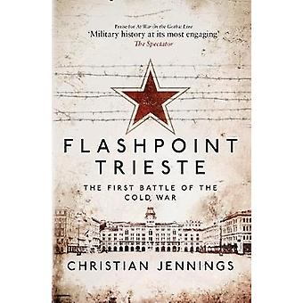 Flashpoint Trieste - The First Battle of the Cold War by Christian Jen