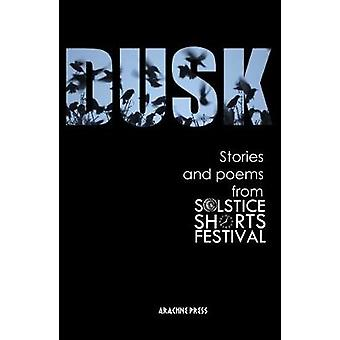 Dusk - Stories and Poems from Solstice Shorts Festival 2017 - 2018 by C