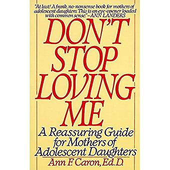 Don-apos;t Stop Loving ME: A Reassuring Guide for Mothers of Adolescent Daughters (en)
