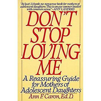 Don ' t stop loving me: een geruststellende gids voor moeders van adolescente dochters