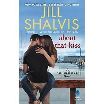 About That Kiss - A Heartbreaker Bay Novel by Jill Shalvis - 978006274