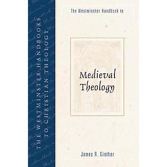 The Westminster Handbook to Medieval Theology par Ginther et James R.