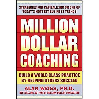 Miljoner Dollar Coaching: Bygg en världsklass praxis genom att hjälpa andra att lyckas